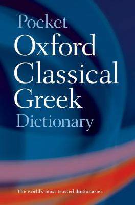The Pocket Oxford Classical Greek Dictionary By Morwood, James (EDT)/ Taylor, John (EDT)