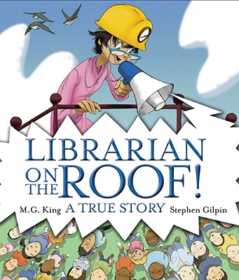 Librarian on the Roof! By King, M. G./ Gilpin, Stephen (ILT)